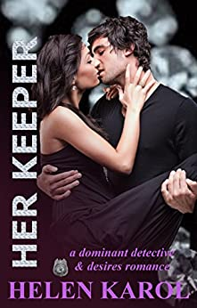 Her Keeper: A  dominant detective & desires romance by [Karol, Helen]