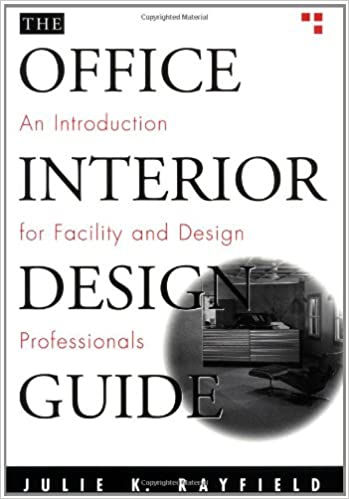 The Office Interior Design Guide An Introduction For Facility And Design Professionals Julie K Rayfield 9780471181385 Amazon Com Books
