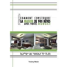 Construire la maison de vos rêves avec votre budget (French Edition)