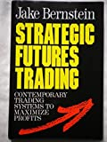 img - for Strategic Futures Trading: Contemporary Trading Systems to Maximize Profits book / textbook / text book