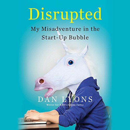 Disrupted: My Misadventure in the Start-Up Bubble
