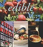 Edible Seattle: the Cookbook, , 1402785550