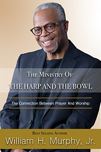 Bowl Connection - The Ministry of the Harp and the Bowl: The Connection Between Prayer and Worship