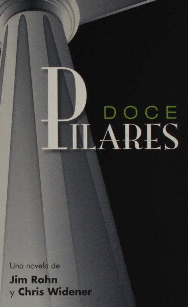 Doce Pilares (Spanish Edition): Amazon.es: Jim Rohn;Chris ...