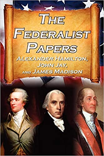 The Federalist Papers Alexander Hamilton James Madison And John
