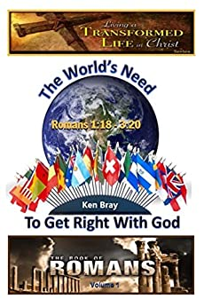 The World's Need To Get Right With God: Romans 1:18 - 3:20 ...
