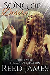 Song of Desire (Book Five of the Mortal Champion): (A Supernatural, Fairy, College, Erotic Romance)