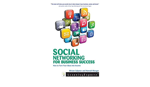 Social Networking for Business Success: How to Turn Your Interests ...