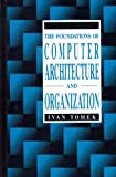 img - for The Foundations of Computer Architecture and Organization (DIGITAL SYSTEM DESIGN SERIES) book / textbook / text book