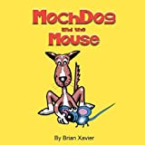 Mochdog and the Mouse, Brian Xavier, 0615222412