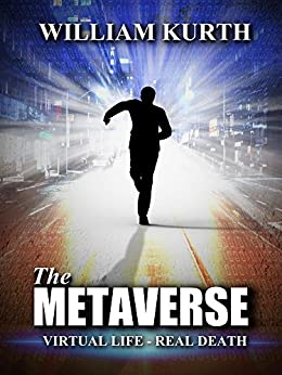 The Metaverse: Virtual Life-Real Death by [Kurth, William]