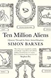 img - for Ten Million Aliens: A Journey Through Our Strange Planet by Barnes, Simon (2014) Hardcover book / textbook / text book