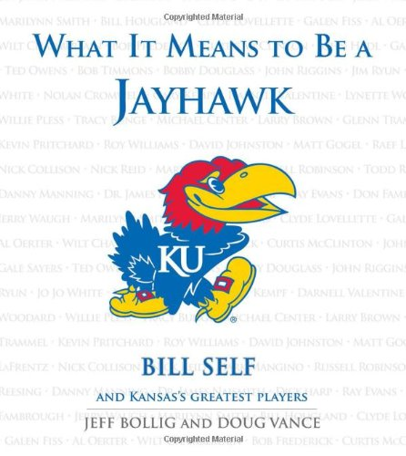 What It Means to Be a Jayhawk: Bill Self and Kansas's Greatest Players (What It Means to Be...)
