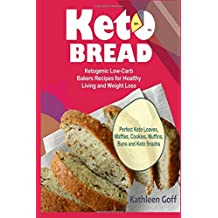 Keto Bread: Ketogenic Low-Carb Bakers Recipes for Healthy Living and Weight Loss (Perfect Keto Loaves, Waffles, Cookies, Muffins, Buns and Keto Snacks)