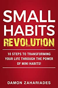 Small Habits Revolution: 10 Steps To Transforming Your Life Through The Power Of Mini Habits! by Damon Zahariades ebook deal