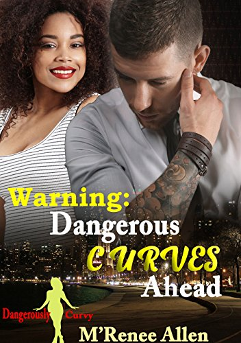 WARNING: Dangerous Curves Ahead: BWWM Romantic Suspense (Dangerously Curvy Book 1) by [Allen, M'Renee]