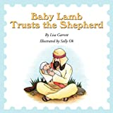 Baby Lamb Trusts the Shepherd, Lisa Garrett, 1452032793