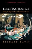 Electing Justice: Fixing the Supreme Court Nomination Process, Richard Davis, 0195314166