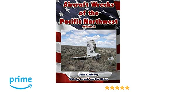 aircraft wrecks of the pacific northwest volume 2 david l mccurry
