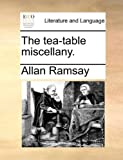 The Tea-Table Miscellany, Allan Ramsay, 1170694691