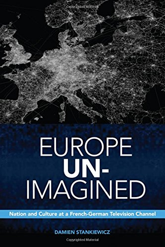 Europe Un-Imagined: Nation and Culture at a French-German Television Channel (Anthropological Horizons) pdf epub