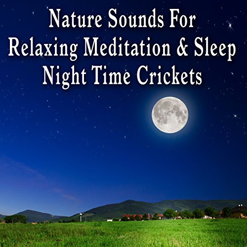 Nature Sounds for Relaxing Meditation and Sleep: Night Time Crickets