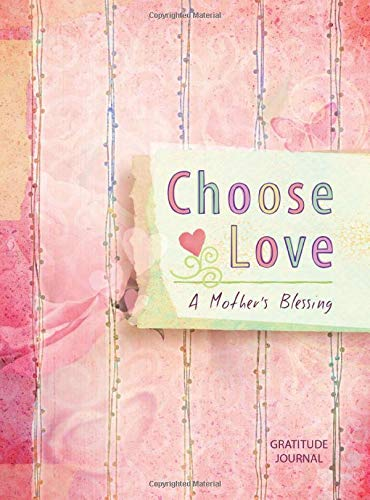 Choose Love: A Mother's Blessing Gratitude Journal (Paine Crystal)