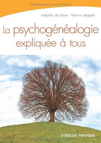 La psychogénéalogie expliquée à tous Broché – 7 juin 2007 Isabelle de Roux Karine Segard Eyrolles 2212538928