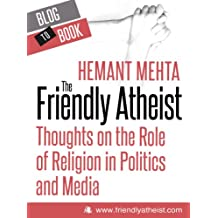 The Friendly Atheist: Thoughts on the Role of Religion in Politics and Media