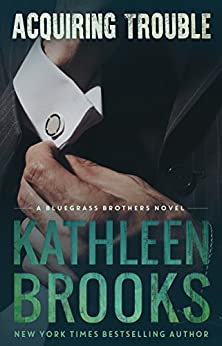 Acquiring Trouble (Bluegrass Brothers Book 3) by [Brooks, Kathleen]