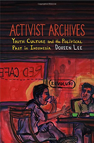 Activist Archives: Youth Culture and the Political Past in Indonesia