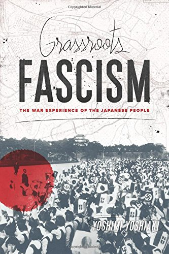 Grassroots Fascism: The War Experience of the Japanese People (Weatherhead Books on Asia) pdf epub