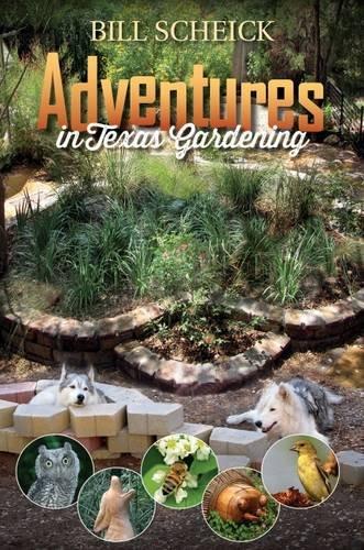 Adventures in Texas Gardening (Louise Lindsey Merrick Natural Environment Series)