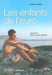 Les enfants de l'euro : portraits dans la crise grecque, Guisan, Isabelle