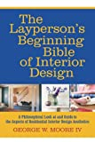 The Layperson's Beginning Bible of Interior Design, George W. Moore, 1469788152