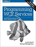 Programming WCF Services: Design and Build Maintainable Service-Oriented Systems, 4th Edition Front Cover