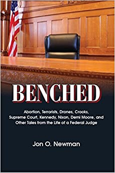 Book Benched: Abortion, Terrorists, Drones, Crooks, Supreme Court, Kennedy, Nixon, Demi Moore, and Other Tales from the Life of a Federal Judge