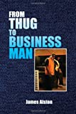From Thug to Business Man, James Alston, 1450039464