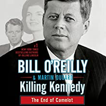 Killing Kennedy: The End of Camelot Audiobook by Bill O'Reilly, Martin Dugard Narrated by Bill O'Reilly