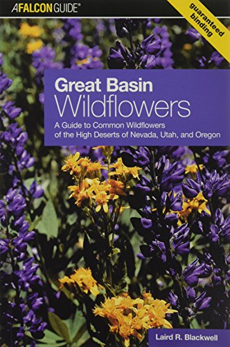 Great Basin Wildflowers: A Guide To Common Wildflowers Of The High Deserts Of Nevada, Utah, And Oregon (Wildflower Series) (Great Plant Guide)