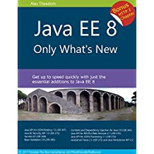 Java EE 8: Only What's New  - Level up quickly on the latest features of Java EE 8 including Security, JSON-B/P, CDI, JAX-RS, Servlet and more