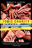 Image of Toxic Charity: How Churches and Charities Hurt Those They Help, And How to Reverse It