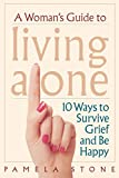 A Woman's Guide to Living Alone: 10 Ways to Survive Grief and Be Happy