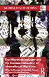 img - for The Migration Industry and the Commercialization of International Migration (Global Institutions) book / textbook / text book