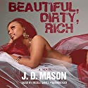 Beautiful, Dirty, Rich Audiobook by J. D. Mason Narrated by Nicole Small