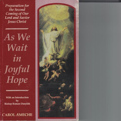 As We Wait in Joyful Hope: Preparation for the Second Coming of Our Lord and Saviour Jesus Christ (Preparation For The Coming Of Jesus Christ)
