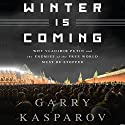 Winter Is Coming: Why Vladimir Putin and the Enemies of the Free World Must Be Stopped Hörbuch von Garry Kasparov Gesprochen von: George Backman
