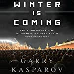 Winter Is Coming: Why Vladimir Putin and the Enemies of the Free World Must Be Stopped | Garry Kasparov
