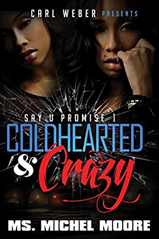 Coldhearted & Crazy (Say U Promise, book 1) by Ms Michel Moore