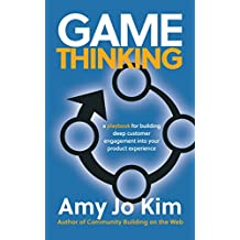 Game Thinking: A playbook for building deep customer engagement into your product experience (English Edition)